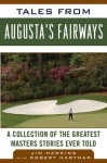 Tales from Augusta's Fairways: A Collection of the Greatest Masters Stories Ever Told - Jim Hawkins