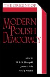 The Origins of Modern Polish Democracy - Mieczyslaw B. Biskupski, James S. Pula, Piotr J. Wrobel