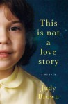 This Is Not a Love Story - Judy Brown