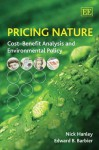 Pricing Nature: Cost-Benefit Analysis and Environmental Policy - Nick Hanley, Edward B. Barbier