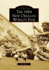 1984 New Orleans World'S Fair, The, LA (IMG) (Images of America (Arcadia Publishing)) - Bill Cotter