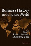 Business History Around the World - Amatori Franco, Geoffrey Jones