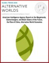 Global Trends 2030: Alternative Worlds - American Intelligence Agency Report on the Megatrends, Gamechangers, and Black Swans of the Future, the Rise of China, Alternative World Scenarios - U.S. Government, National Council