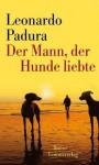 Der Mann, Der Hunde Liebte: [Roman] - Leonardo Padura Fuentes, Hans-Joachim Hartstein