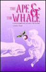 The Ape & the Whale: An Interplay Between Darwin & Melville in Their Own Words - Barbara Novak