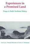 Experiences in the Promised Land: Essays in Pacific Northwest History - G. Thomas Edwards