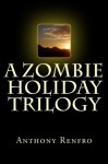 A Zombie Holiday Trilogy - Anthony Renfro