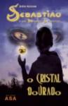 O Cristal Dourado (Sebastião e os Mundos Secretos, #1) - João Aguiar