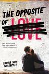 The Opposite of Love - Sarah Lynn Scheerger