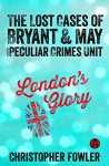 London's Glory: The Lost Cases of Bryant & May and the Peculiar Crimes Unit - Christopher Fowler