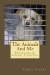 The Animals and Me: Escapades in Animal Control (Volume 1) - Chris Sparks