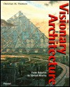 Visionary Architecture: From Babylon to Virtual Reality - Christian W. Thomsen