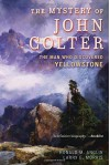 The Mystery of John Colter: The Man Who Discovered Yellowstone - Ronald M. Anglin, Larry E. Morris