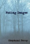 Fading Images - Stephani Perry