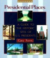Presidential Places: A Guide to the Historic Sites of U.S. Presidents - Gary W. Ferris