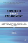 Strategic Brand Engagement: Using HR and Marketing to Connect Your Brand, Customers, Channel Partners and Employees - John G. Fisher