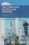 The Strategic Petroleum Reserve: U.S. Energy Security and Oil Politics, 1975-2005 - Bruce A. Beaubouef