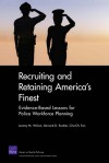 Recruiting and Retaining America's Finest: Evidence-Based Lessons for Police Workforce Planning - Jeremy M. Wilson, Bernard Rostker, Cha-Chi Fan
