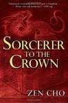 Sorcerer to the Crown (A Sorcerer Royal Novel) - Zen Cho