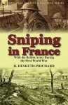 Sniping in France: With the British Army During the First World War - Hesketh Hesketh-Prichard
