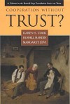 Cooperation Without Trust? - Karen S. Cook, Russell Hardin, Margaret Levi