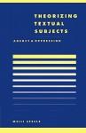 Theorising Textual Subjects: Agency and Oppression - Meili Steele, Richard Macksey, Anthony Cascardi