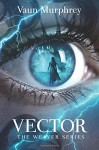 Vector: Book Three in the Weaver Series (Volume 3) - Vaun Murphrey, Dr Susan J Nix, Todd Barselow, Nathalia Suellen