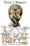 The Rose Princess and Other Plays - Frank J. Morlock, Arlo Bates, Anthony Trollope