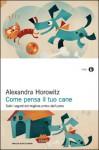 Come pensa il tuo cane - Alexandra Horowitz, Teresa Albanese, Maurizio Bartocci