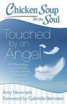 Chicken Soup for the Soul: Touched by an Angel: 101 Miraculous Stories of Faith, Divine Intervention, and Answered Prayers - Amy Newmark, Gabrielle Bernstein