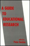 A Guide To Educational Research - Peter Gordon