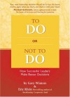 To Do or Not to Do: How Successful Leaders Make Better Decisions - Gary Winters, Eric Klein