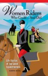 Women Riders Who Could-- And Did: Life Stories of Top Level Equestriennes - Karma Kitaj
