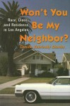 Won't You Be My Neighbor?: Race, Class, and Residence in Los Angeles - Camille Z. Charles