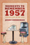 Moments to Remember 1957: Teenage Life in the 1950s - Jerry Snodgrass