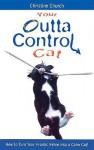 Your Outta Control Cat - Christine Church