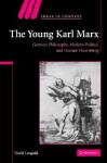 The Young Karl Marx: German Philosophy, Modern Politics, and Human Flourishing - David Leopold