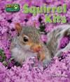 Squirrel Kits - Ruth Owen, Suzy Gazlay, Leah Birmingham