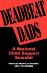 Deadbeat Dads: A National Child Support Scandal - Marcia Mobilia Boumil, Joel Friedman