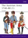 The Austrian Army 1740-80 (1): Cavalry - Philip J. Haythornthwaite