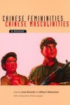 Chinese Femininities/Chinese Masculinities: A Reader - Susan Brownell, Jeffrey N. Wasserstrom