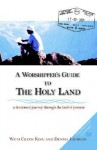 A Worshipper's Guide to the Holy Land - Dennis Jernigan