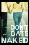 Don't Date Naked - Michael Smalley, Mike Yorkey, Amy Smalley