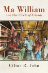 Ma William and Her Circle of Friends - Giftus R. John