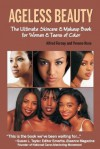 Ageless Beauty The Ultimate Skincare and Makeup Guide for Women and Teens of Color - Yvonne Rose, Alfred Fornay