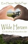 Wilde Herzen: Ein Roadtrip der besonderen Art - Neela Faye, Eve Flavian