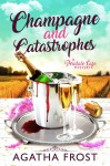 Champagne and Catastrophes - Agatha Frost