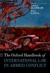 The Oxford Handbook of International Law in Armed Conflict - Andrew Clapham, Paola Gaeta