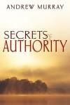 Secrets of Authority - Andrew Murray