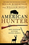 American Hunter: How Legendary Hunters Shaped America - Willie Robertson, William Doyle